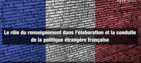 Le renseignement dans l'élaboration et la conduite de la politique étrangère française