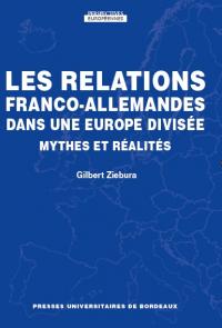 Les relations franco-allemandes dans une Europe divisée. Mythes et réalités