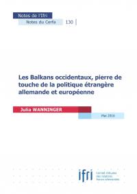 Les Balkans occidentaux, pierre de touche de la politique étrangère allemande et européenne, Notes du Cerfa, n° 130, mai 2016.jpg