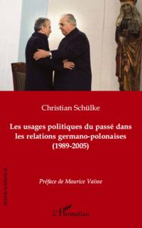 Les usages politiques du passé dans les relations germano-polonaises (1989-2005)