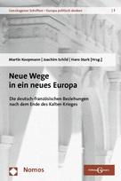 Neue Wege in ein neues Europa. Die deutsch-französischen Beziehungen nach dem Ende des Kalten Krieges