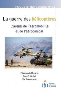 La guerre des hélicoptères. L'avenir de l'aéromobilité et de l'aérocombat