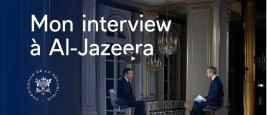 """""""On m'a prêté des mots sur l'islam. On a accusé la France à tort"""". interview d'Emmanuel Macron à Al-Jazeera, 31 octobre 2020"""